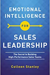 Emotional Intelligence for Sales Leadership: The Secret to Building High-Performance Sales Teams Kindle Edition