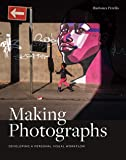 Making Photographs: Developing a Personal Visual Workflow