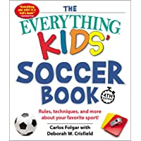 The Everything Kids' Soccer Book, 4th Edition: Rules, Techniques, and More about Your Favorite Sport! (Everything(r) Kids)