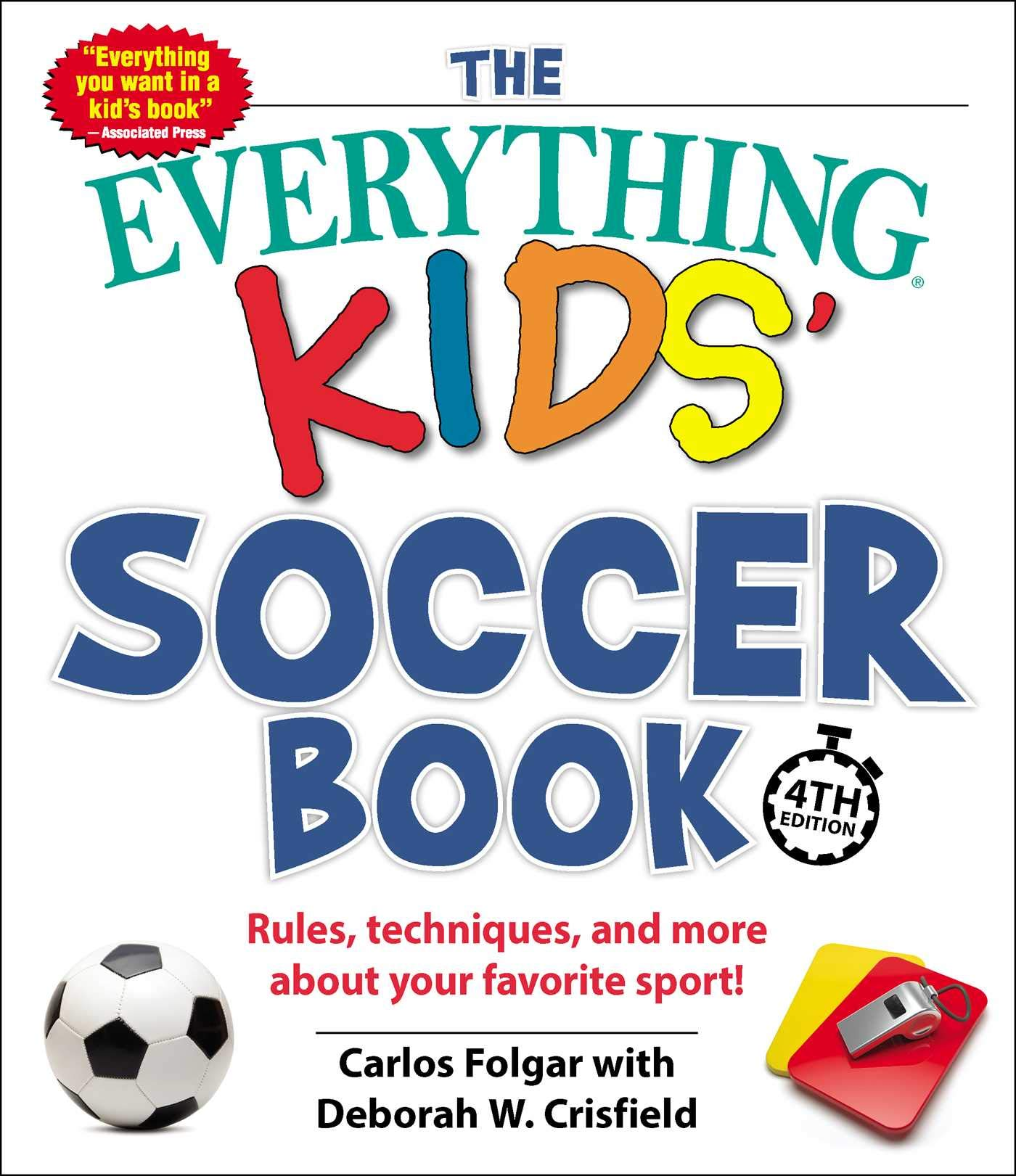 Techniques The Everything Kids Soccer Book 4th Edition: Rules and More about Your Favorite Sport!