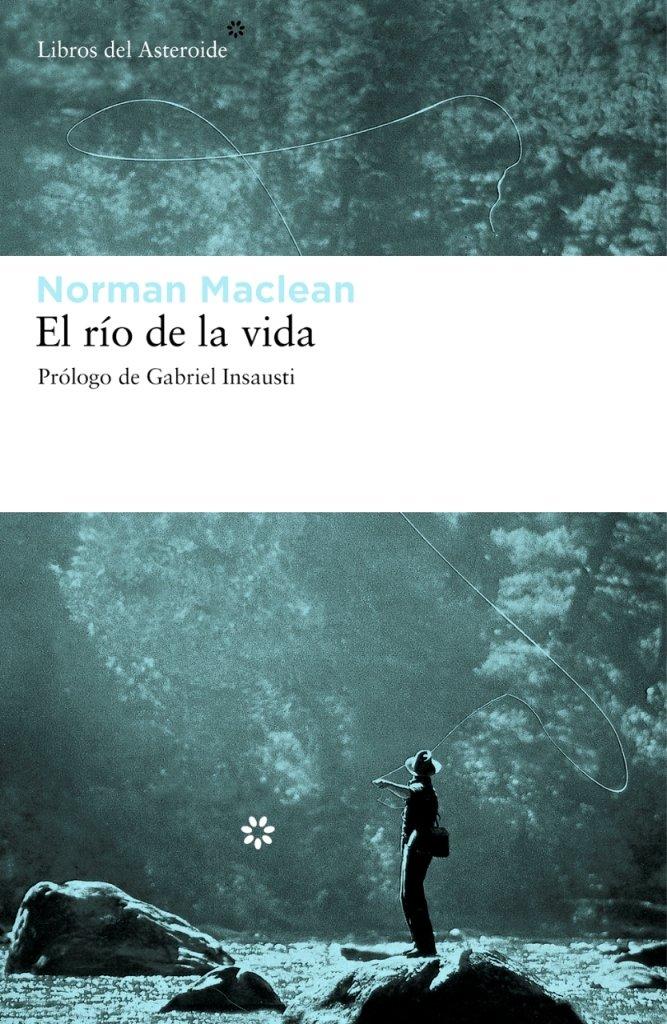 Rio De La Vida,El: 67 (Libros del Asteroide): Amazon.es: Maclean, Norman, Insausti, Gabriel, Murillo Fort, Luis: Libros