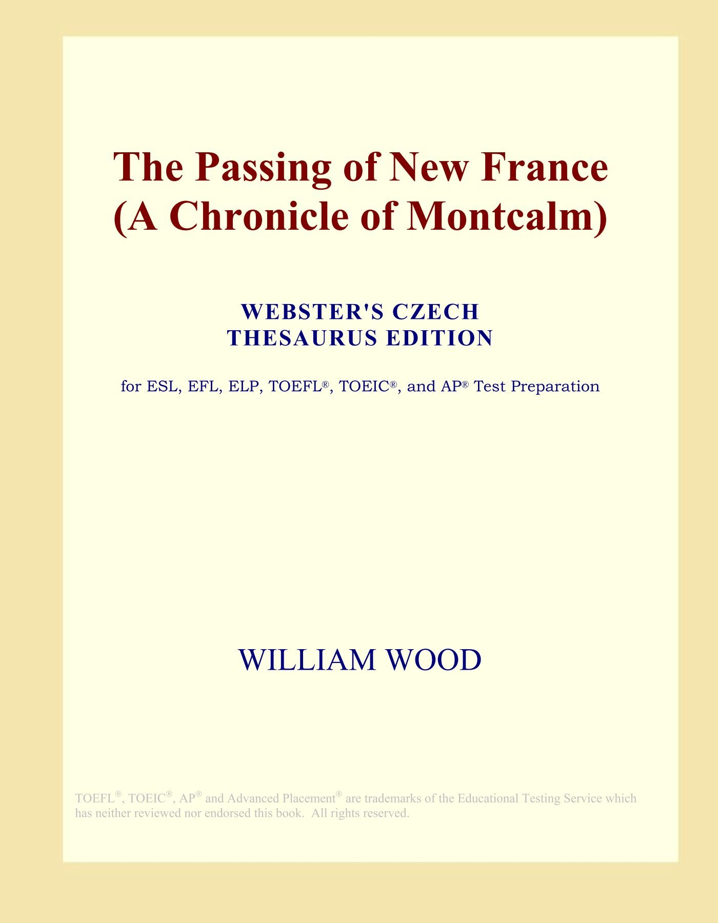 Read Online The Passing of New France (A Chronicle of Montcalm) (Webster's Czech Thesaurus Edition) pdf