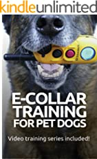 E-COLLAR TRAINING for Pet Dogs: The only resource you'll need to train your dog with the aid of an electric training collar (Dog Training for Pet Dogs Book 2) (English Edition)