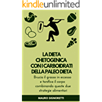 La Dieta Chetogenica con i carboidrati della Paleo Dieta: Perdere peso con gusto e dimagrire mangiando anche carboidrati (Il Segreto dei Centenari Vol. 10)