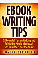 eBook Writing Tips: 25 Powerful Tips on Writing and Publishing Kindle eBooks All Self-Publishers Need to Know Kindle Edition