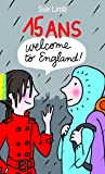 15 ans, Welcome to England !
