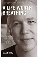 A Life Worth Breathing: A Yoga Master's Handbook of Strength, Grace, and Healing Kindle Edition