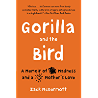 Gorilla and the Bird: A Memoir of Madness and a Mother's Love
