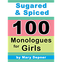 Sugared and Spiced 100 Monologues for Girls