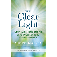 The Clear Light: Spiritual Reflections and Meditations (An Eckhart Tolle Edition)