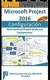 Microsoft Project 2016, Configuración: Dominando el Project desde sus fundamentos (Administrando Proyectos con Microsoft Project nº 4)