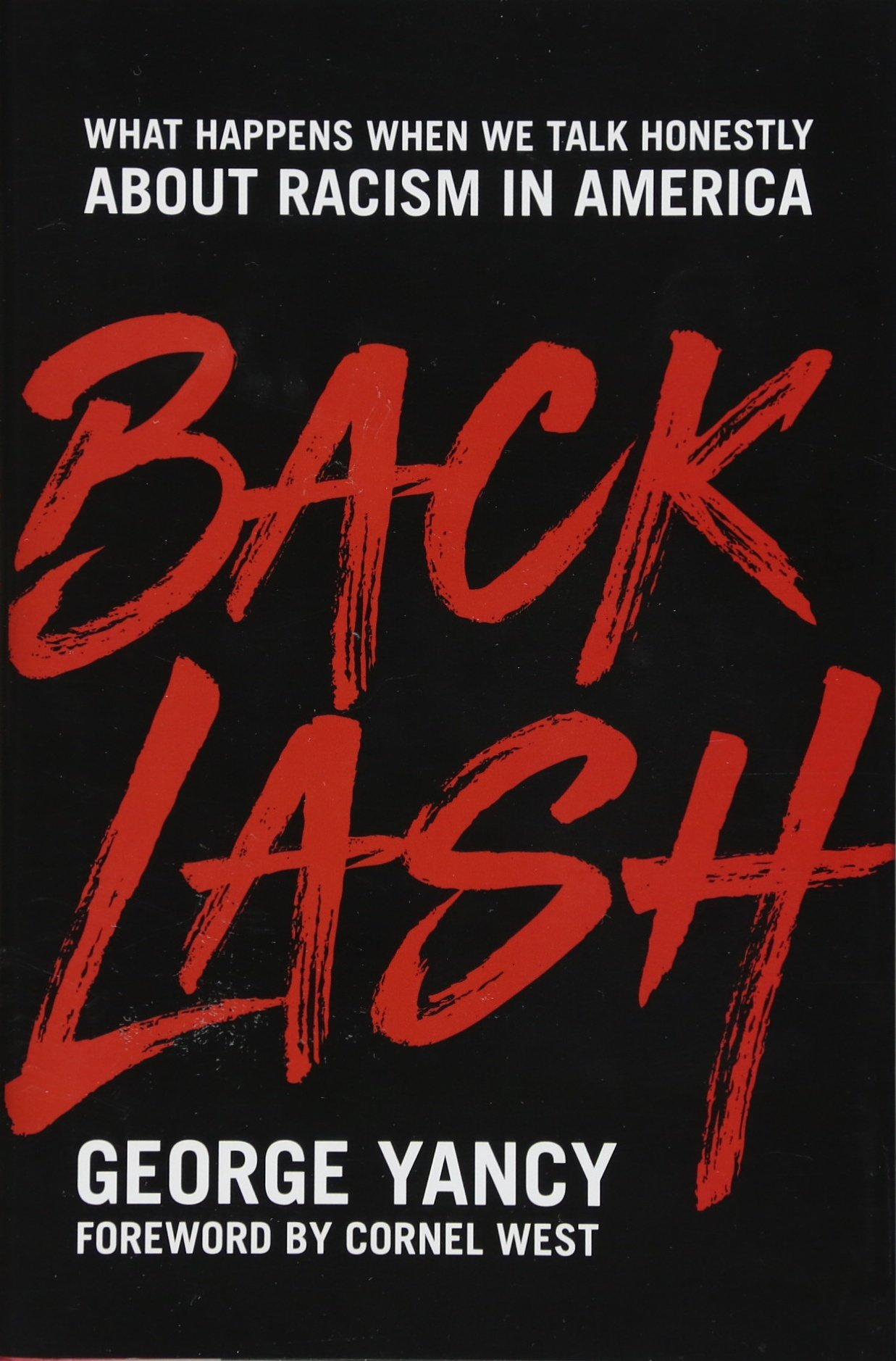 Backlash: What Happens When We Talk Honestly about Racism in America: Yancy,  George, West, Cornel: 9781538104057: Amazon.com: Books