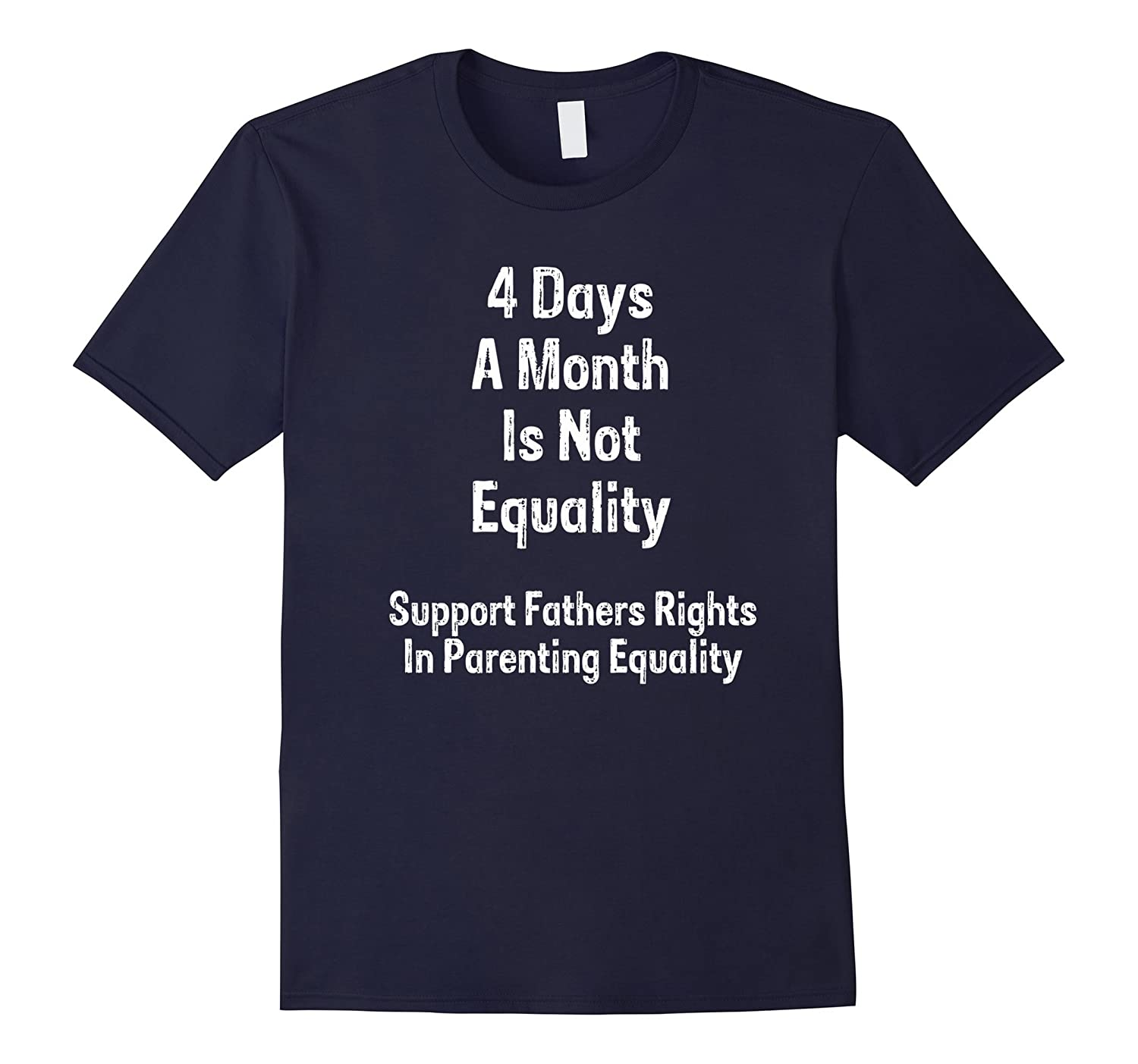 4 Days a Month is not Equality Fathers Rights T Shirt-TD