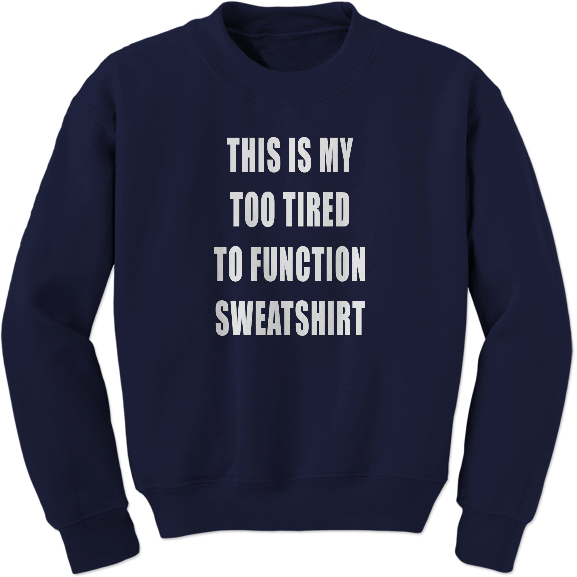 17ab4acd Expression Tees This is My Too Tired to Function Sweatshirt Crewneck  SweatSweatshirt product image