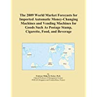 The 2009 World Market Forecasts for Imported Automatic Money-Changing Machines and...