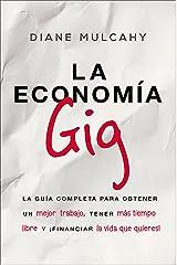 La economía gig: La guía completa para obtener un mejor trabajo, tener más tiempo libre y ¡financiar la vida que usted quiere! (Spanish Edition) Kindle Edition