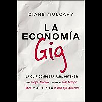La economía gig: La guía completa para obtener un mejor trabajo, tener más tiempo libre y ¡financiar la vida que usted…