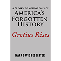 A Preview to Volume Four of America's Forgotten History: Grotius Rises