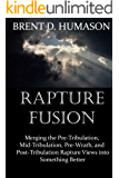 Rapture Fusion: Merging the Pre-Tribulation,  Mid-Tribulation, Pre-Wrath, and  Post-Tribulation Rapture Views into Something Better