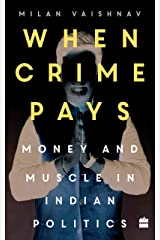 When Crime Pays: Money And Muscle In Indian Politics Kindle Edition