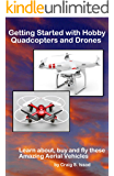 Getting Started with Hobby Quadcopters and Drones (English Edition)