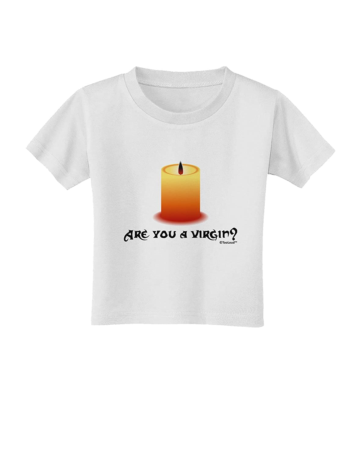 Black Flame Candle Toddler T-Shirt TooLoud are You A Virgin