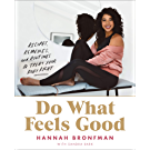 Do What Feels Good: Recipes, Remedies and Routines to Treat Your Body Right (English Edition)