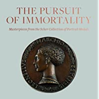 The Pursuit of Immortality: Masterpieces from the Scher Collection of Portrait Medals