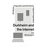 Durkheim and the Internet: On Sociolinguistics and the Sociological Imagination (On Sociolinguistics &/Imaginat)
