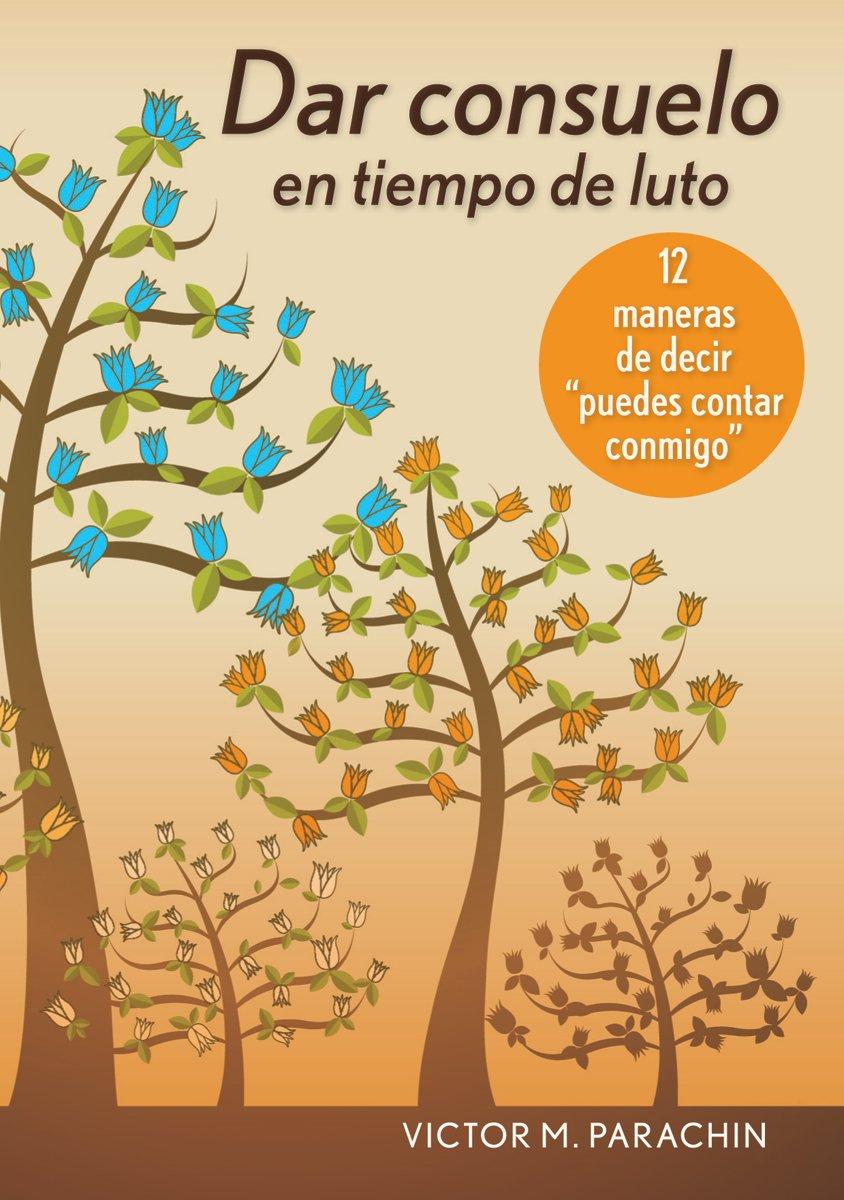 """Dar consuelo en tiempo de luto: 12 maneras de decir """"puedes contar conmigo"""" (Spanish Edition) ebook"""