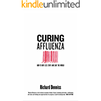 Curing Affluenza: How to Buy Less Stuff and Save the World