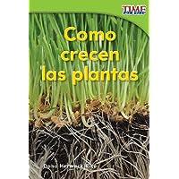 Como crecen las plantas (How Plants Grow) (Spanish Version) (TIME FOR KIDS® Nonfiction Readers) (Spanish Edition)