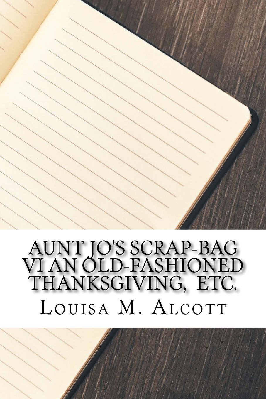 Aunt Jo's Scrap-Bag VI An Old-Fashioned Thanksgiving,  Etc. pdf