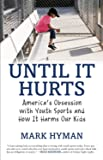 Until It Hurts: America's Obsession with Youth Sports and How It Harms Our Kids