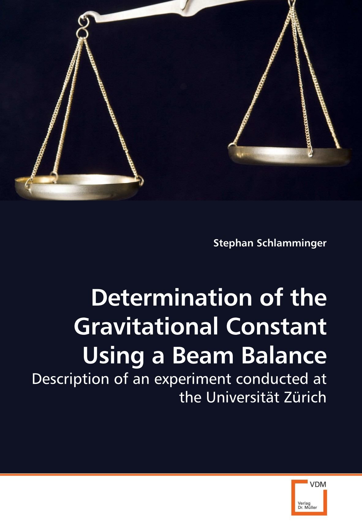 Read Online Determination of the Gravitational Constant Using a Beam Balance: Description of an experiment conducted at the Universität Zürich pdf