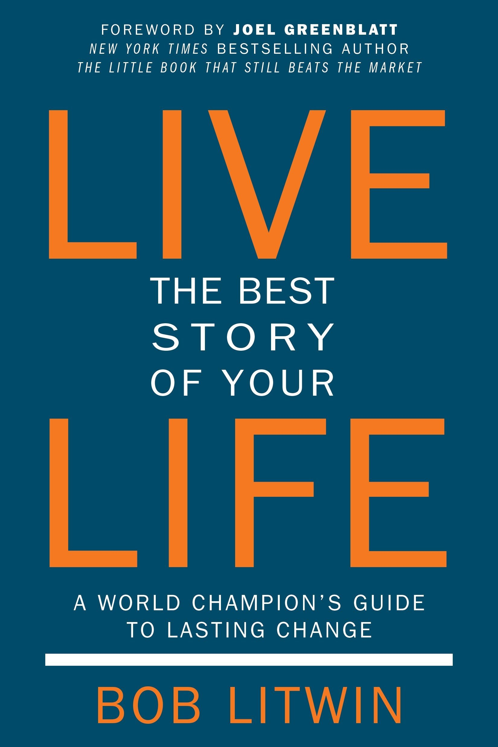 live the best story of your life a world champion s guide to
