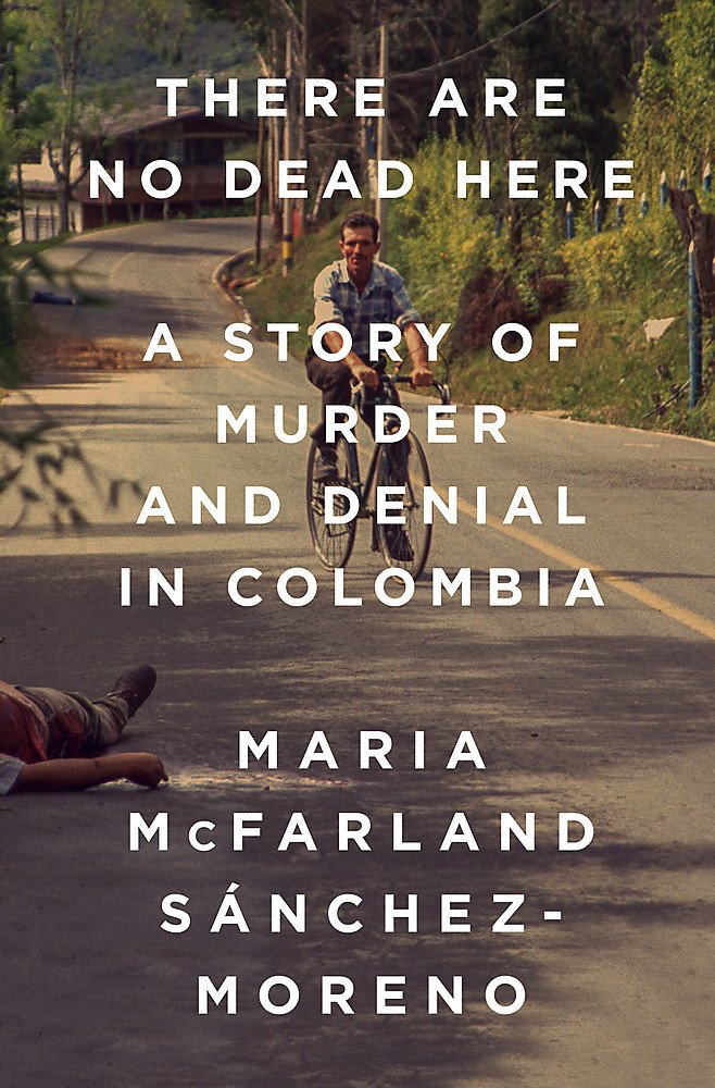 There Are No Dead Here: A Story of Murder and Denial in Colombia pdf epub