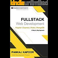 FULLSTACK Web Development, Angular | Express | Node | MongoDB: A Step by Step Approach (Vol-1) (English Edition)
