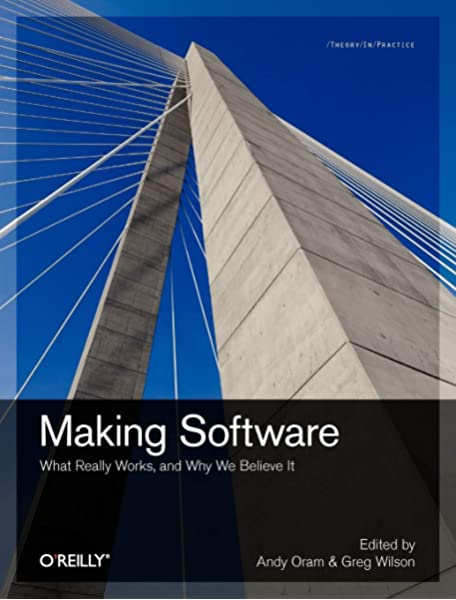 Making Software What Really Works And Why We Believe It Oram Andy Wilson Greg 9780596808327 Amazon Com Books