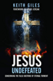 Jesus Undefeated: Condemning the False Doctrine of Eternal Torment