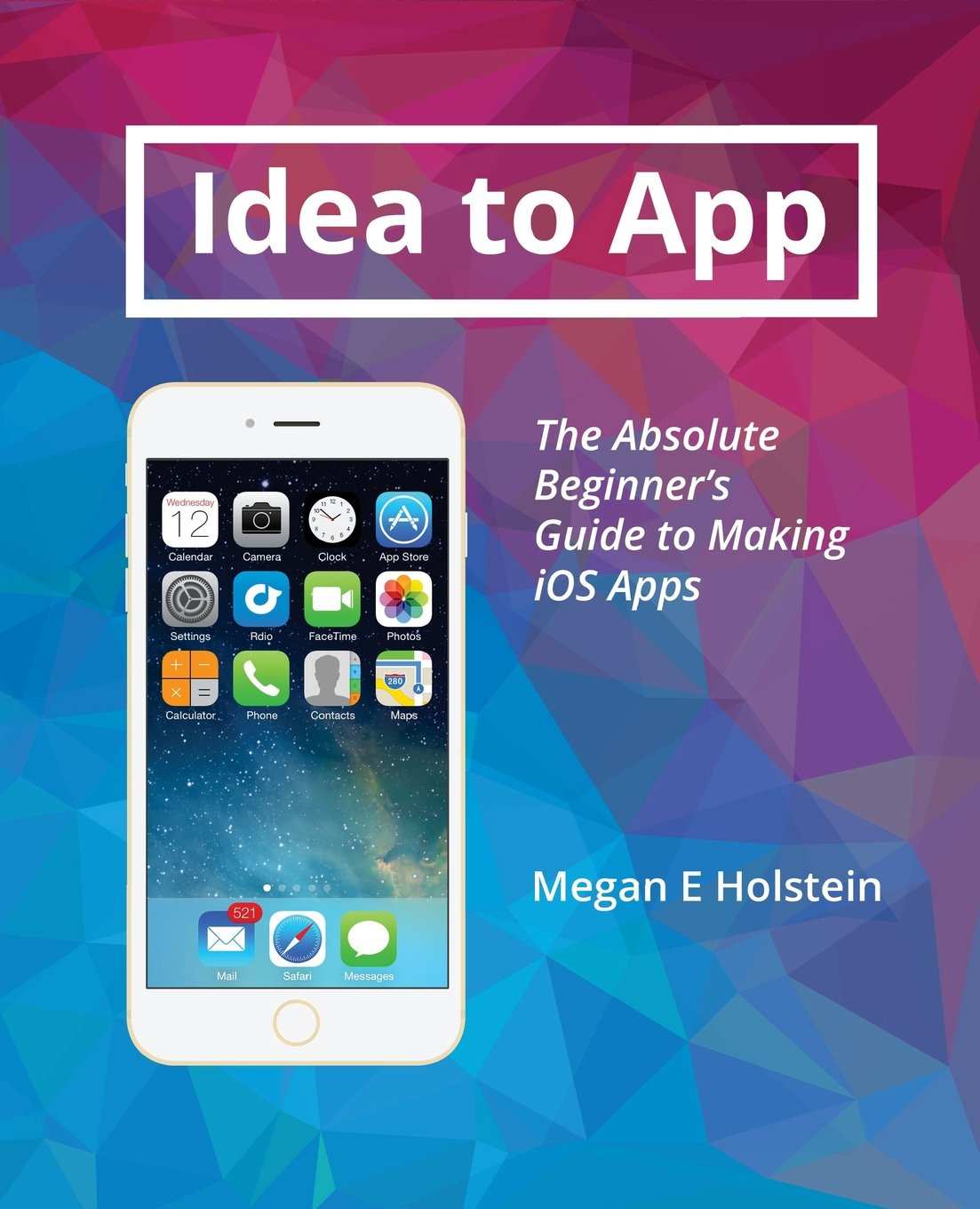 Idea to App: The Absolute Beginners Guide to Making iOS Apps