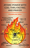 Atomic Power with God, Thru Fasting and Prayer