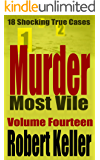 Murder Most Vile Volume 14: 18 Shocking True Crime Murder Cases (True Crime Murder Books) (English Edition)