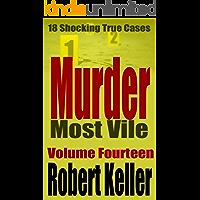 Murder Most Vile Volume 14: 18 Shocking True Crime Murder Cases