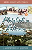 Learn German With Stories: Plötzlich in Palermo – 10 Short Stories for Beginners: Volume 6
