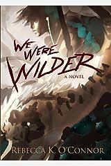 We Were Wilder (The Wilder Trilogy Book 1) Kindle Edition