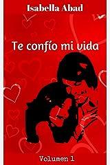 Te confío mi vida. Vol. 1 (Spanish Edition) Kindle Edition