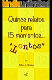 "Quince relatos para 15 momentos... ""tontos"": (o para leer en los ratos libres)"