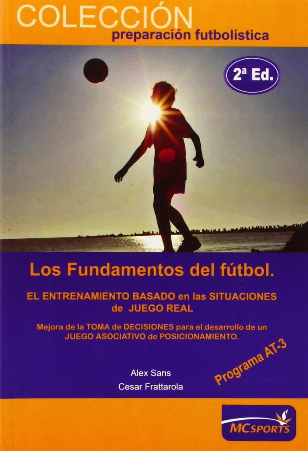Los fundamentos del fútbol. El entrenamiento basado en las situaciones de juego real. Programa AT-3: Amazon.es: Sans, Alex, Frattarola, Cesar: Libros