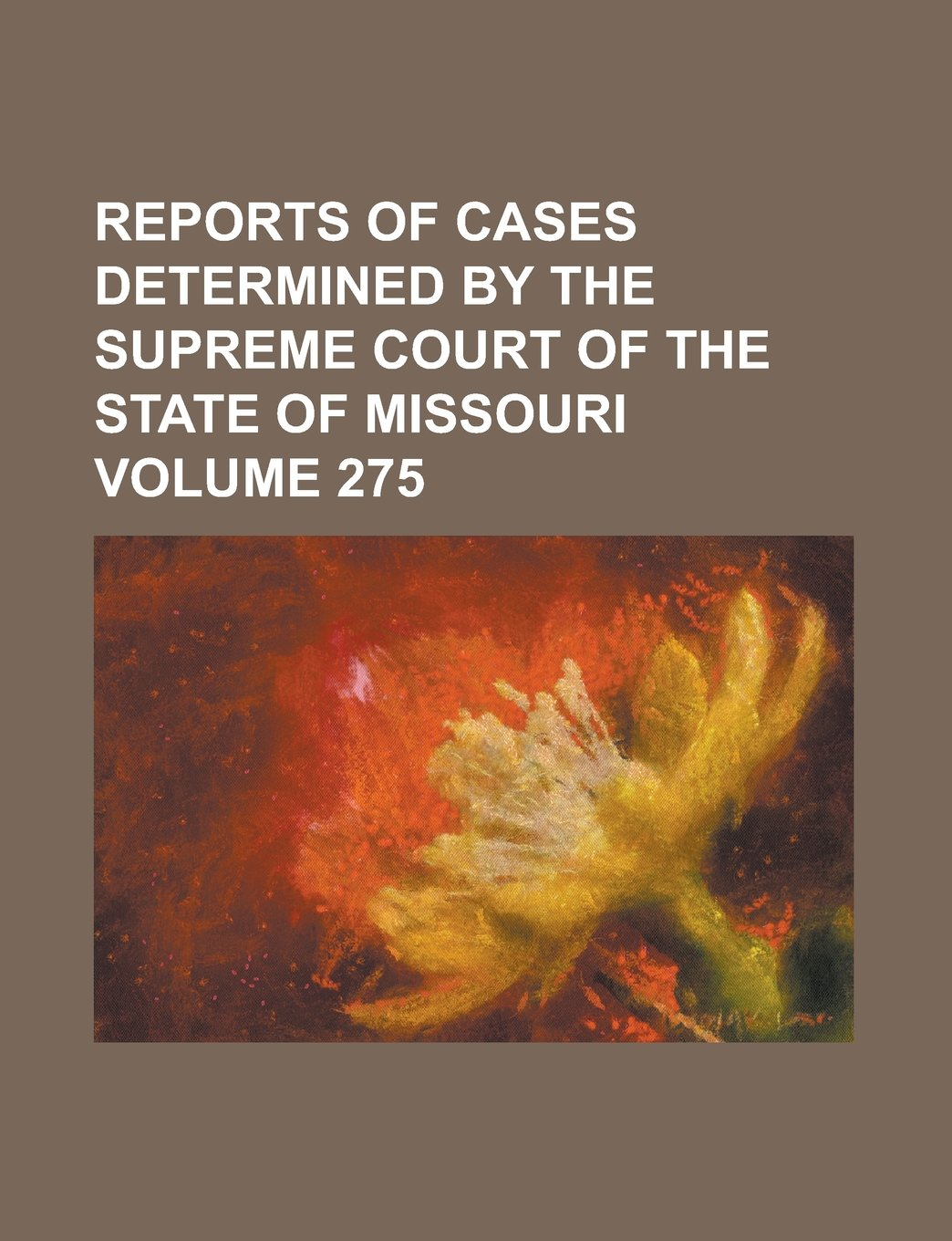 Reports of cases determined by the Supreme Court of the state of Missouri Volume 275 pdf epub